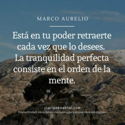 Cita de Marco Aurelio sobre estoicismo: Está en tu poder retraerte cada vez que lo desees. La tranquilidad perfecta consiste en el orden de la mente