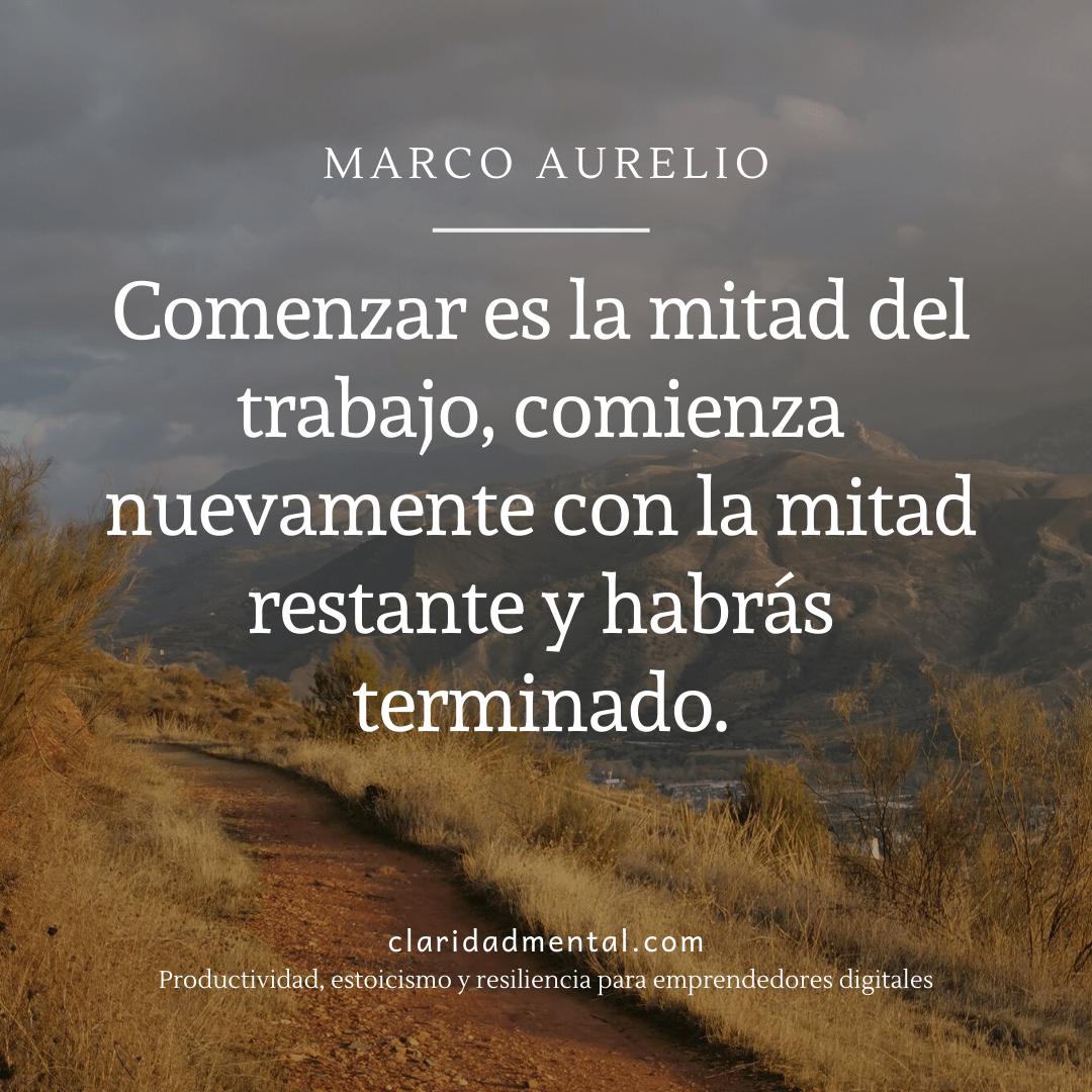 Marco Aurelio sobre la motivación y la persistencia. Comenzar es la mitad del trabajo, comienza nuevamente con la mitad restante y habrás terminado.