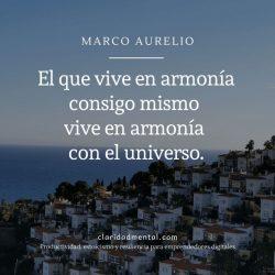 Consejos de vida de Marco Aurelio El que vive en armonía consigo mismo vive en armonía con el universo