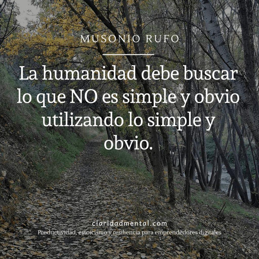 Frases de motivación de Musonio Rufo La humanidad debe buscar lo que NO es simple y obvio utilizando lo simple y obvio