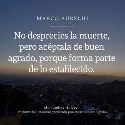 Meditaciones de Marco Aurelio sobre la muerte: No desprecies la muerte, pero acéptala de buen agrado, porque forma parte de lo establecido