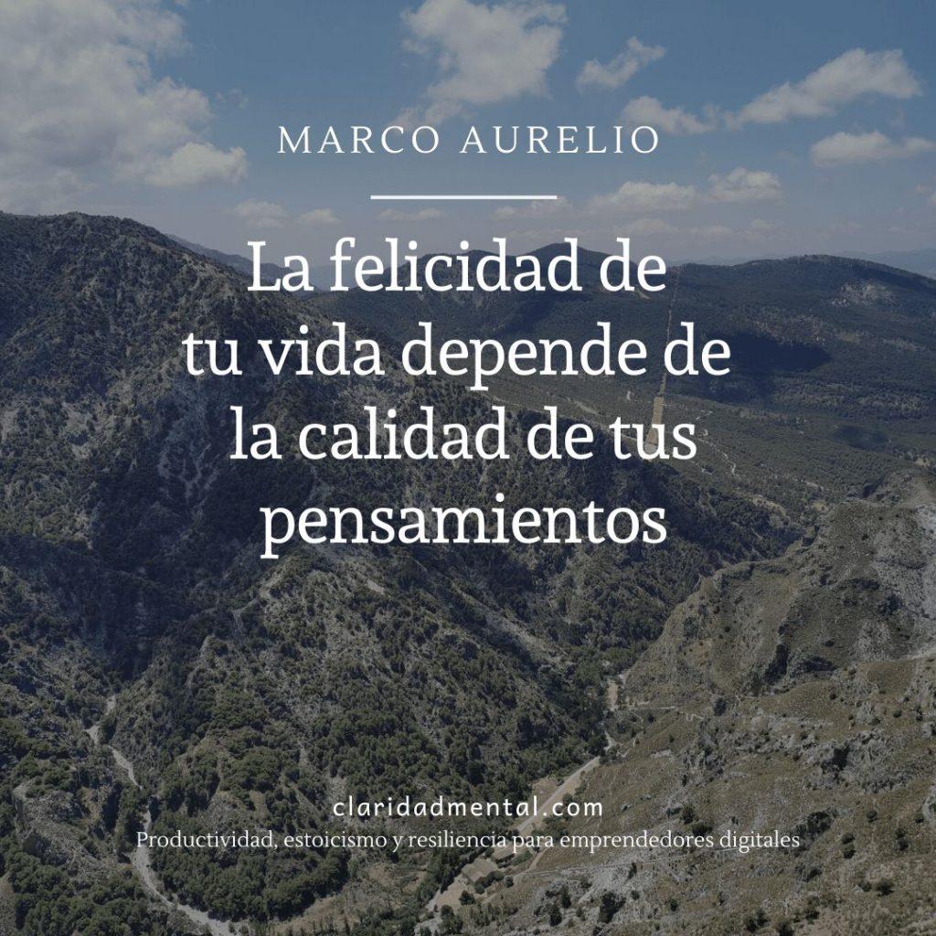 frases de Marco Aurelio La felicidad de tu vida depende de la calidad de tus pensamientos