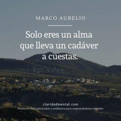 Frases de Marco Aurelio sobre la vida Solo eres un alma que lleva un cadáver a cuestas