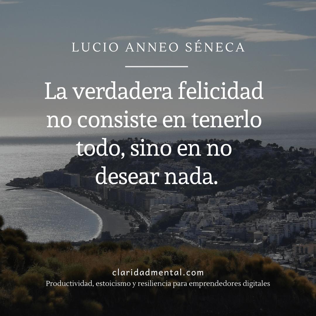 Frase de Seneca sobre desarrollo personal y resiliencia La verdadera felicidad no consiste en tenerlo todo, sino en no desear nada seneca frases celebres