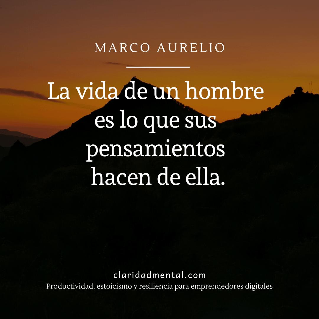 Frase de motivación personal de Marco Aurelio La vida de un hombre es lo que sus pensamientos hacen de ella