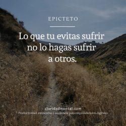 Frases sobre el karma: Epicteto - Lo que tu evitas sufrir no lo hagas sufrir a otros