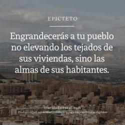 Frases de café: Epicteto - Engrandecerás a tu pueblo no elevando los tejados de sus viviendas, sino las almas de sus habitantes