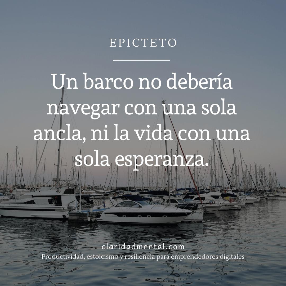 Cita de epicteto sobre la vida: Un barco no debería navegar con una sola ancla, ni la vida con una sola esperanza