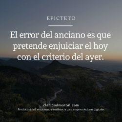 Epicteto estoicismo El error del anciano es que pretende enjuiciar el hoy con el criterio del ayer