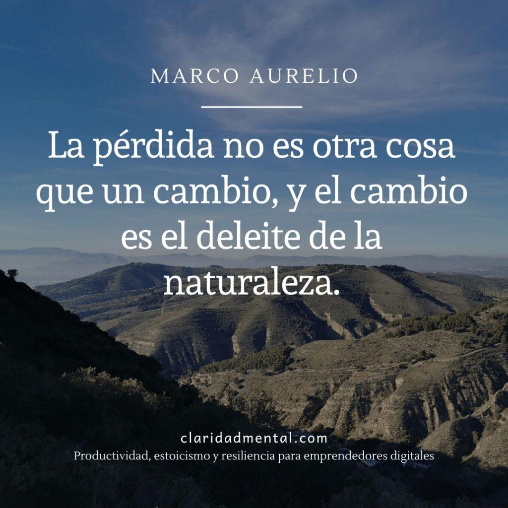 Frases de motivacion Marco Aurelio La pérdida no es otra cosa que un cambio, y el cambio es el deleite de la naturaleza
