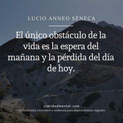 Frases de estoicismo de Seneca seneca El único obstáculo de la vida es la espera del mañana y la pérdida del día de hoy foto instagram