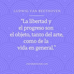 Ludwig Van Beethoven. Frases sobre la creatividad y la libertad