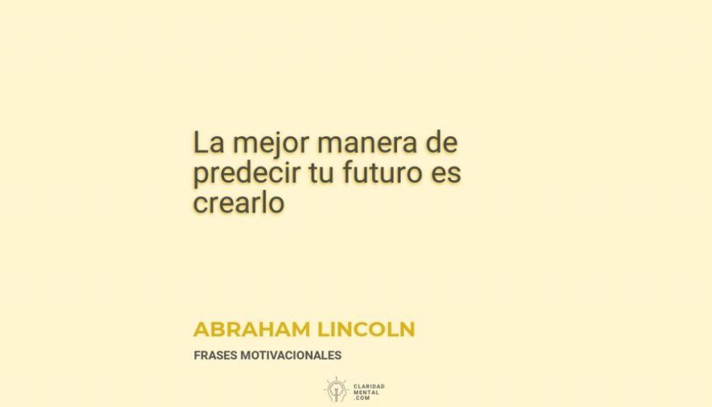 Abraham-Lincoln-La-mejor-manera-de-predecir-tu-futuro-es-crearlo