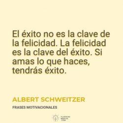 Albert-Schweitzer-El-exito-no-es-la-clave-de-la-felicidad.-La-felicidad-es-la-clave-del-exito.-Si-amas-lo-que-haces-tendras-exito