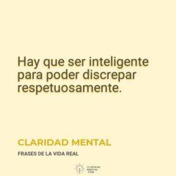Claridad-Mental-Hay-que-ser-inteligente-para-poder-discrepar-respetuosamente