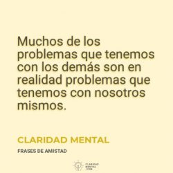 Claridad-Mental-Muchos-de-los-problemas-que-tenemos-con-los-demas-son-en-realidad-problemas-que-tenemos-con-nosotros-mismos