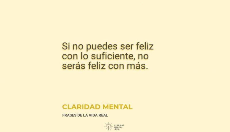 Claridad-Mental-Si-no-puedes-ser-feliz-con-lo-suficiente-no-seras-feliz-con-mas