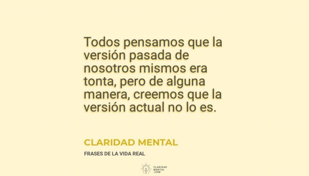 Claridad-Mental-Todos-pensamos-que-la-version-pasada-de-nosotros-mismos-era-tonta-pero-de-alguna-manera-creemos-que-la-version-actual-no-lo-es