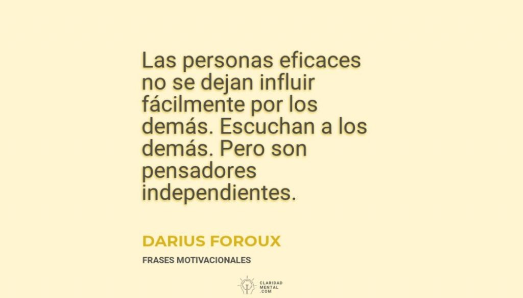 Darius-Foroux-Las-personas-eficaces-no-se-dejan-influir-facilmente-por-los-demas.-Escuchan-a-los-demas.-Pero-son-pensadores-independientes