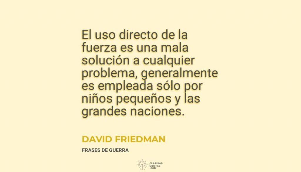David-Friedman-El-uso-directo-de-la-fuerza-es-una-mala-solucion-a-cualquier-problema-generalmente-es-empleada-solo-por-ninos-pequenos-y-las-grandes-naciones