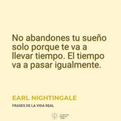 Earl-Nightingale-No-abandones-tu-sueno-solo-porque-te-va-a-llevar-tiempo.-El-tiempo-va-a-pasar-igualmente