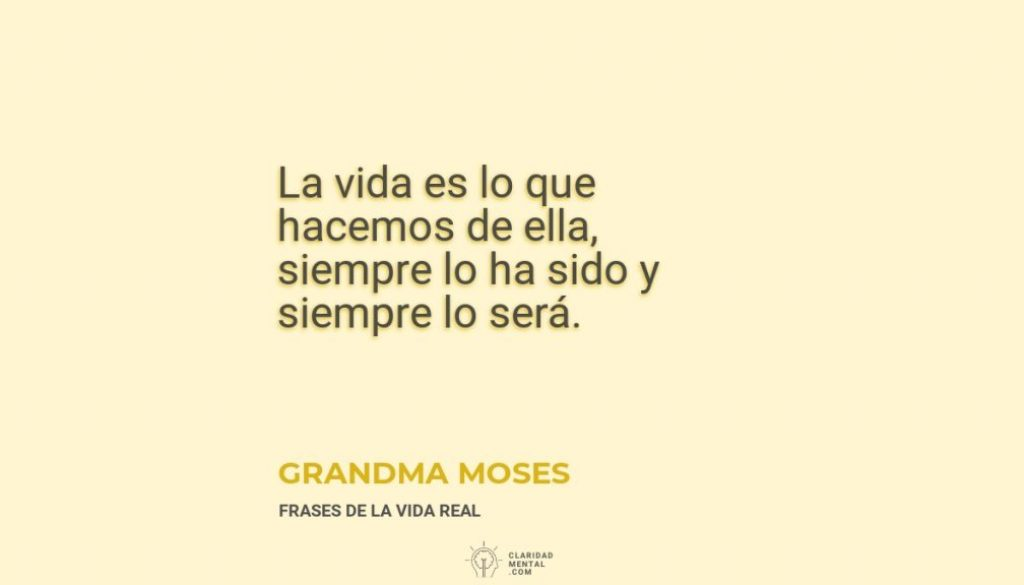 Grandma-Moses-La-vida-es-lo-que-hacemos-de-ella-siempre-lo-ha-sido-y-siempre-lo-sera