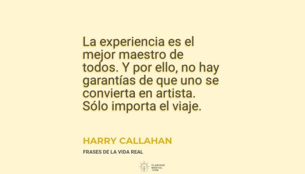 Harry-Callahan-La-experiencia-es-el-mejor-maestro-de-todos.-Y-por-ello-no-hay-garantias-de-que-uno-se-convierta-en-artista.-Solo-importa-el-viaje