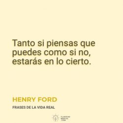 Henry-Ford-Tanto-si-piensas-que-puedes-como-si-no-estaras-en-lo-cierto