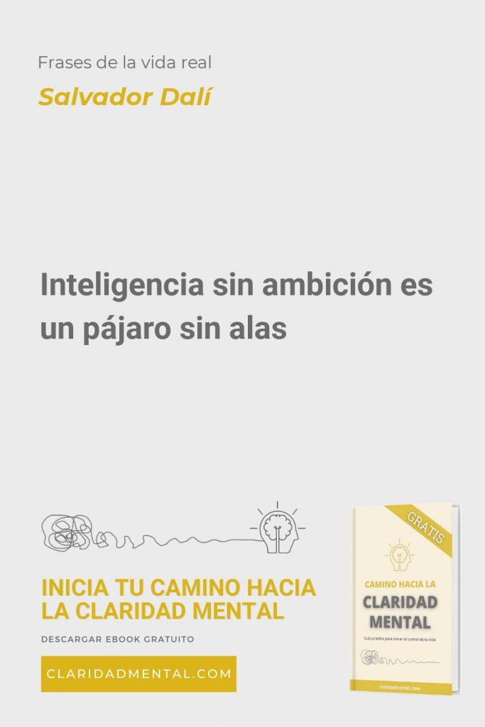 Salvador Dalí: Inteligencia sin ambición es un pájaro sin alas