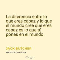 Jack-Butcher-La-diferencia-entre-lo-que-eres-capaz-y-lo-que-el-mundo-cree-que-eres-capaz-es-lo-que-tu-pones-en-el-mundo