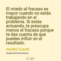 James-Clear-El-miedo-al-fracaso-es-mayor-cuando-no-estas-trabajando-en-el-problema.-Si-estas-actuando-te-preocupa-menos-el-fracaso-porque-te-das-cuenta-de-que-puedes-influir-en-el-resultado