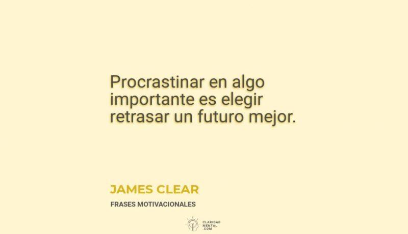 James-Clear-Procrastinar-en-algo-importante-es-elegir-retrasar-un-futuro-mejor