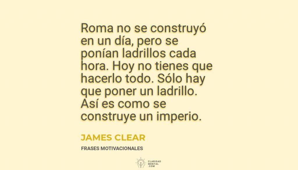 James-Clear-Roma-no-se-construyo-en-un-dia-pero-se-ponian-ladrillos-cada-hora.-Hoy-no-tienes-que-hacerlo-todo.-Solo-hay-que-poner-un-ladrillo.-Asi-es-como-se-construye-un-imperio