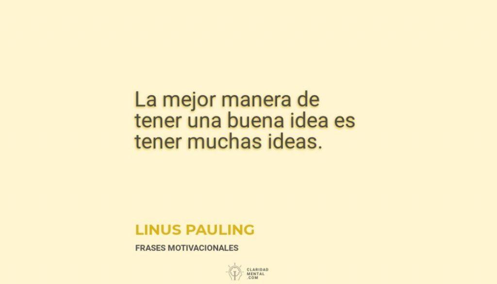 Linus-Pauling-La-mejor-manera-de-tener-una-buena-idea-es-tener-muchas-ideas