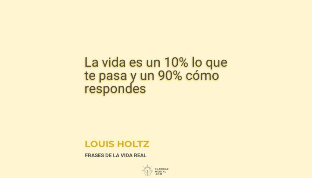 Louis-Holtz-La-vida-es-un-10_-lo-que-te-pasa-y-un-90_-como-respondes