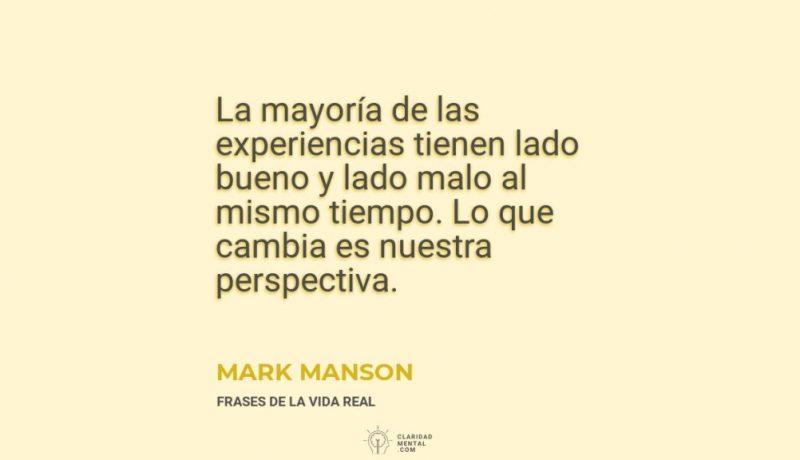 Mark-Manson-La-mayoria-de-las-experiencias-tienen-lado-bueno-y-lado-malo-al-mismo-tiempo.-Lo-que-cambia-es-nuestra-perspectiva.-1