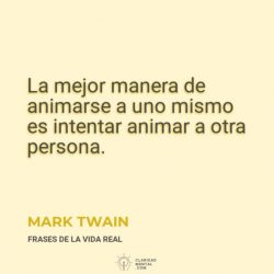 Mark-Twain-La-mejor-manera-de-animarse-a-uno-mismo-es-intentar-animar-a-otra-persona
