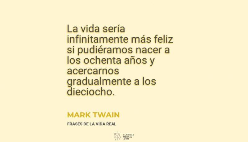 Mark-Twain-La-vida-seria-infinitamente-mas-feliz-si-pudieramos-nacer-a-los-ochenta-anos-y-acercarnos-gradualmente-a-los-dieciocho