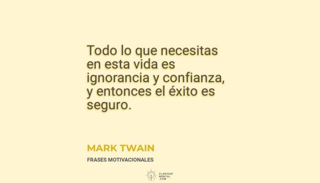Mark-Twain-Todo-lo-que-necesitas-en-esta-vida-es-ignorancia-y-confianza-y-entonces-el-exito-es-seguro