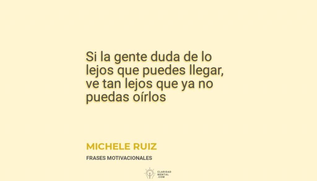 Michele-Ruiz-Si-la-gente-duda-de-lo-lejos-que-puedes-llegar-ve-tan-lejos-que-ya-no-puedas-oirlos