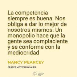 Nancy-Pearcey-La-competencia-siempre-es-buena.-Nos-obliga-a-dar-lo-mejor-de-nosotros-mismos.-Un-monopolio-hace-que-la-gente-sea-complaciente-y-se-conforme-con-la-mediocridad