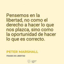 Peter-Marshall-Pensemos-en-la-libertad-no-como-el-derecho-a-hacer-lo-que-nos-plazca-sino-como-la-oportunidad-de-hacer-lo-que-es-correcto