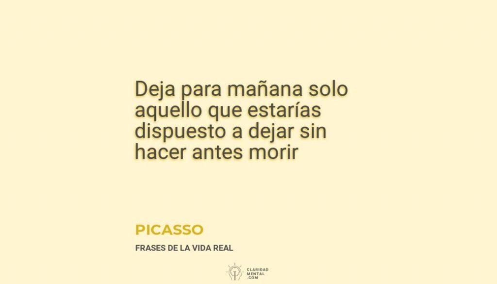 Picasso-Deja-para-manana-solo-aquello-que-estarias-dispuesto-a-dejar-sin-hacer-antes-morir