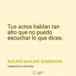 Ralph-Waldo-Emerson-Tus-actos-hablan-tan-alto-que-no-puedo-escuchar-lo-que-dices