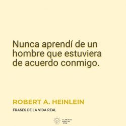 Robert-A.-Heinlein-Nunca-aprendi-de-un-hombre-que-estuviera-de-acuerdo-conmigo
