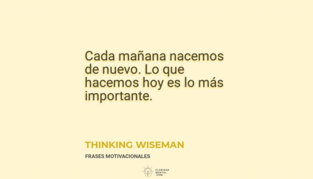 Thinking-Wiseman-Cada-manana-nacemos-de-nuevo.-Lo-que-hacemos-hoy-es-lo-mas-importante