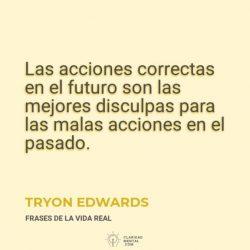 Tryon-Edwards-Las-acciones-correctas-en-el-futuro-son-las-mejores-disculpas-para-las-malas-acciones-en-el-pasado