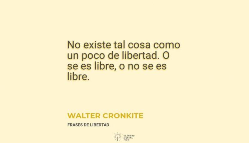 Walter-Cronkite-No-existe-tal-cosa-como-un-poco-de-libertad.-O-se-es-libre-o-no-se-es-libre